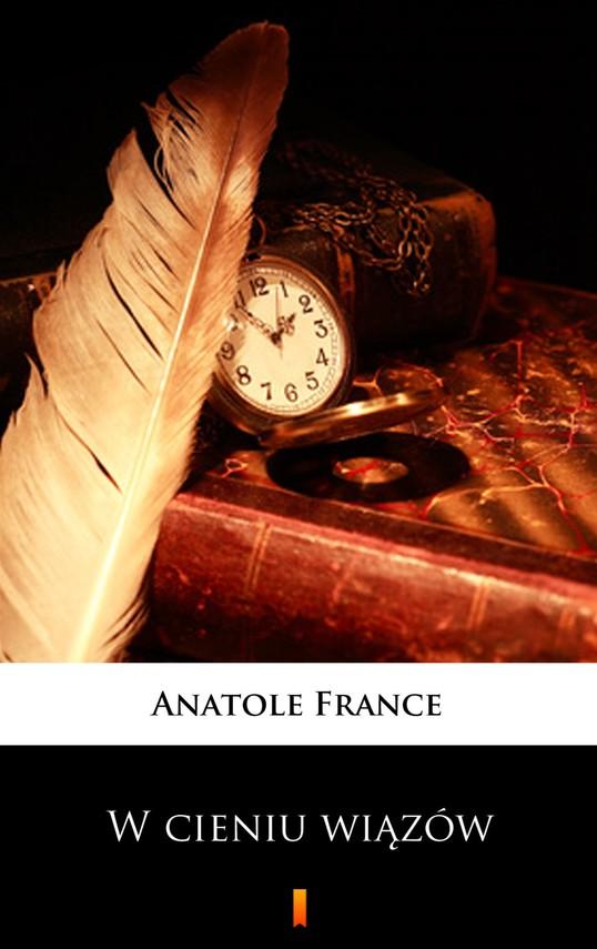 okładka W cieniu wiązówebook | epub, mobi | Anatole France
