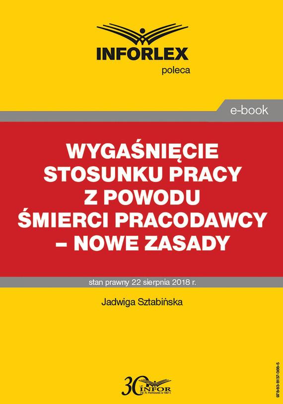 okładka Wygaśnięcie stosunku pracy z powodu śmierci pracodawcy – nowe zasady, Ebook | Jadwiga Sztabińska