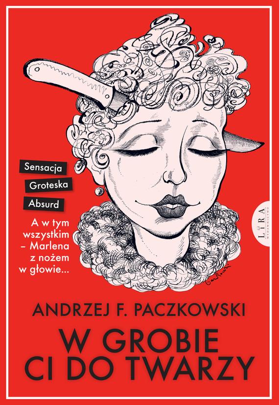 okładka W grobie ci do twarzyebook | epub, mobi | Andrzej F.  Paczkowski