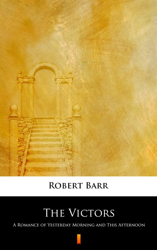 okładka The Victors. A Romance of Yesterday Morning and This Afternoonebook | epub, mobi | Robert Barr