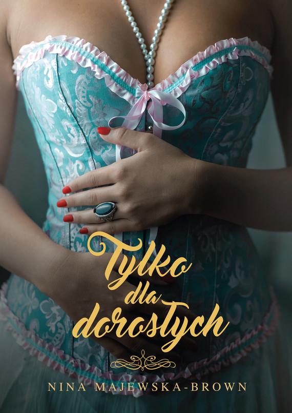 okładka Tylko dla dorosłych, Ebook   Nina Majewska-Brown