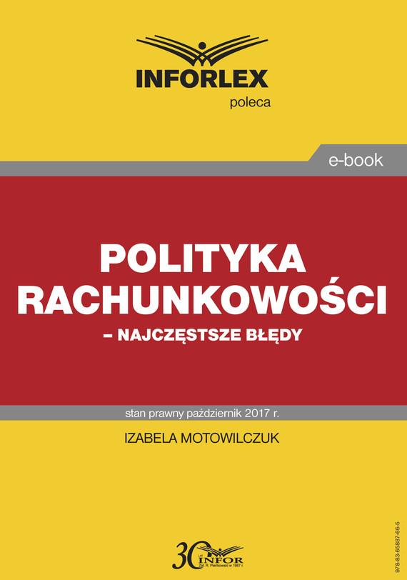 okładka Polityka rachunkowości – najczęstsze błędyebook | pdf | Izabela Motowilczuk