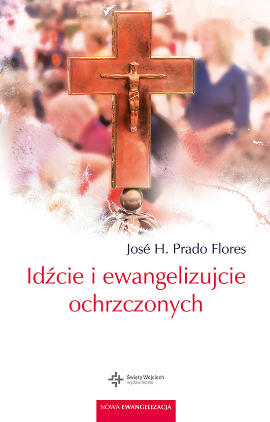 okładka Idźcie i ewangelizujcie ochrzczonych, Ebook | Jose H. Prado Flores
