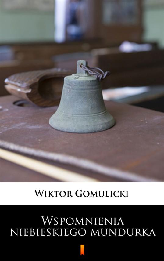 okładka Wspomnienia niebieskiego mundurka, Ebook | Wiktor Gomulicki