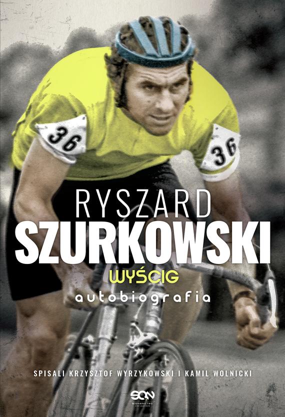 okładka Ryszard Szurkowski. Wyścigebook | epub, mobi | Krzysztof Wyrzykowski, Ryszard Szurkowski, Kamil Wolnicki