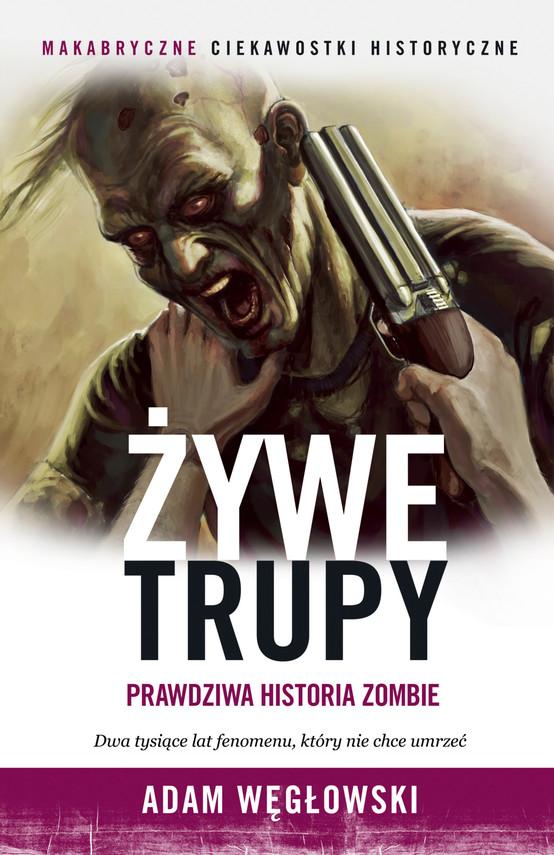 okładka Żywe trupy. Prawdziwa historia zombieebook | epub, mobi | Adam Węgłowski
