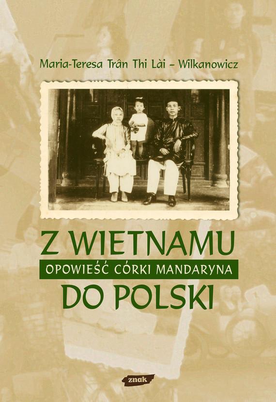 okładka Z Wietnamu do Polski. Opowieść córki mandaryna, Ebook | Maria Teresa Trân Thi Lāi-Wilkanowicz