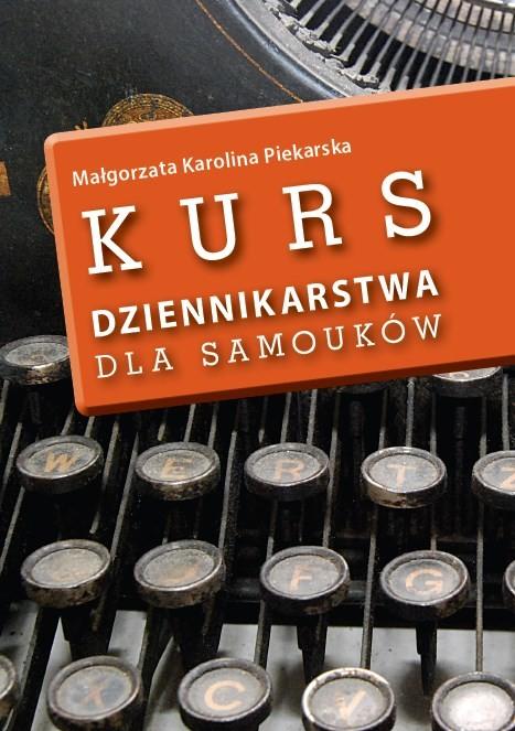okładka Kurs dziennikarstwa dla samouków, Ebook   Małgorzata Karolina Piekarska