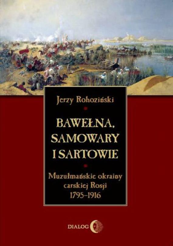 okładka Bawełna, samowary i Sartowie. Muzułmańskie okrainy carskiej Rosji 1795-1916ebook | epub, mobi | Jerzy Rohoziński