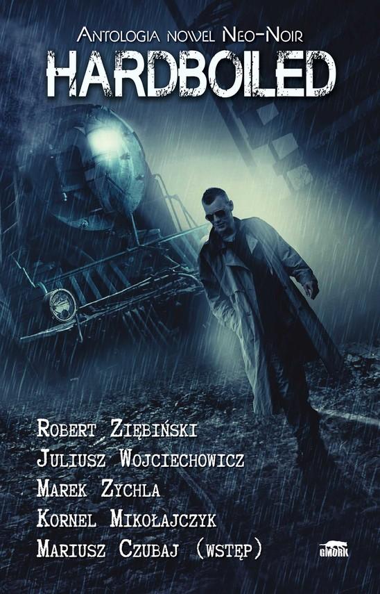 okładka Hardboiled. Antologia nowel Neo-Noir, Ebook | Juliusz Wojciechowicz, Marek Zychla, Kornel Mikołajczyk, Rober Ziębiński