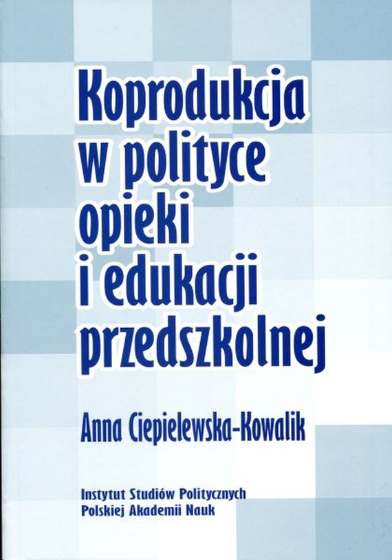 okładka Koprodukcja w polityce opieki i edukacji przedszkolnej, Ebook | Anna  Ciepielewska-Kowalik