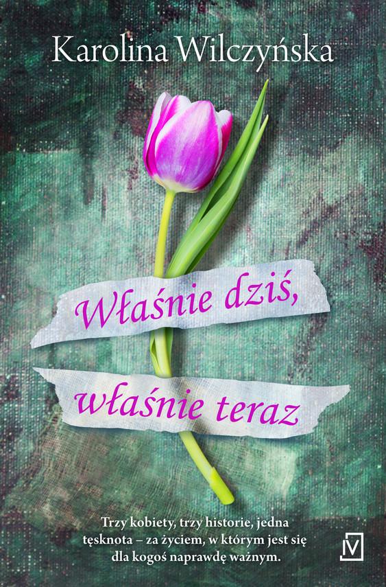 okładka Właśnie dziś, właśnie teraz, Ebook | Karolina Wilczyńska