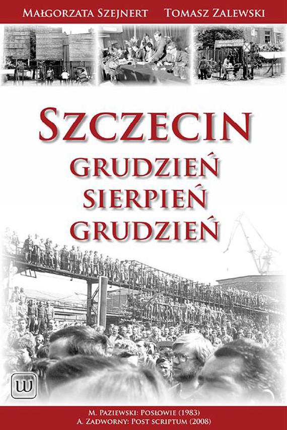 okładka Szczecin – Grudzień. Sierpień. Grudzień, Ebook | Małgorzata Szejnert, Tomasz  Zalewski