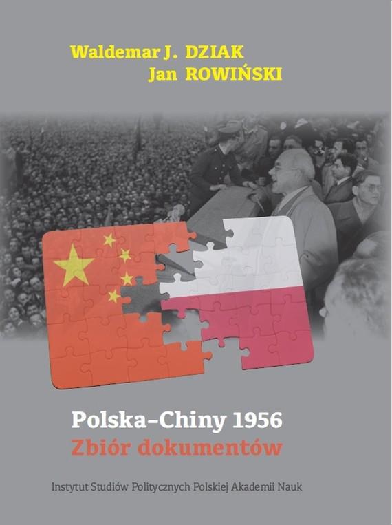 okładka Polska – Chiny 1956. Zbiór dokumentów, Ebook | Waldemar J. Dziak, Jan  Rowiński