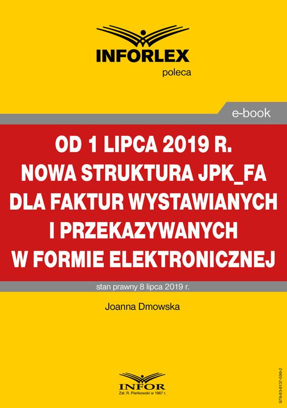 okładka Od 1 lipca 2019 r. nowa struktura JPK_FA dla faktur wystawianych i przekazywanych w formie elektronicznej, Ebook   Joanna Dmowska