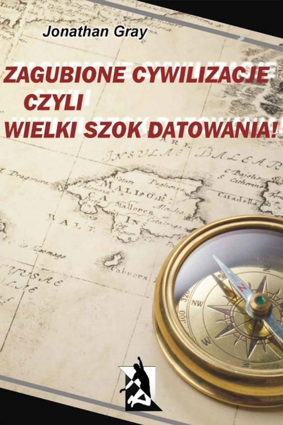 okładka Zagubione cywilizacje czyli wielki szok datowania!, Ebook | Jonathan Gray