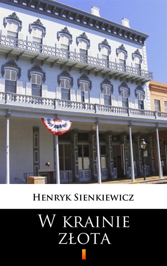 okładka W krainie złota, Ebook   Henryk Sienkiewicz