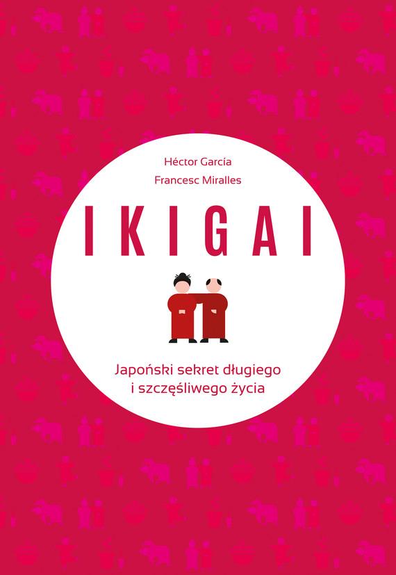 okładka IKIGAI. Japoński sekret długiego i szczęśliwego życia, Ebook | Francesc Miralles, Hector Garcia Piugcerver
