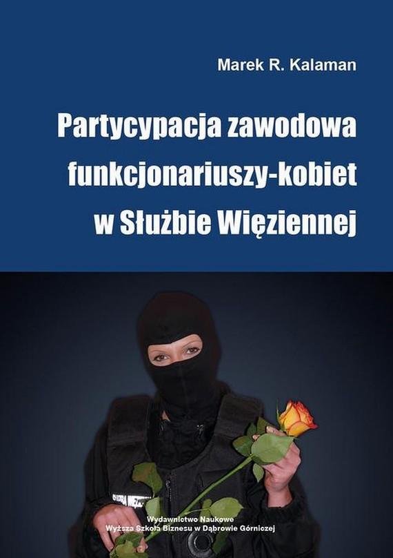 okładka Partycypacja zawodowa funkcjonariuszy-kobiet w Służbie Więziennej, Ebook | Marek R.  Kalaman