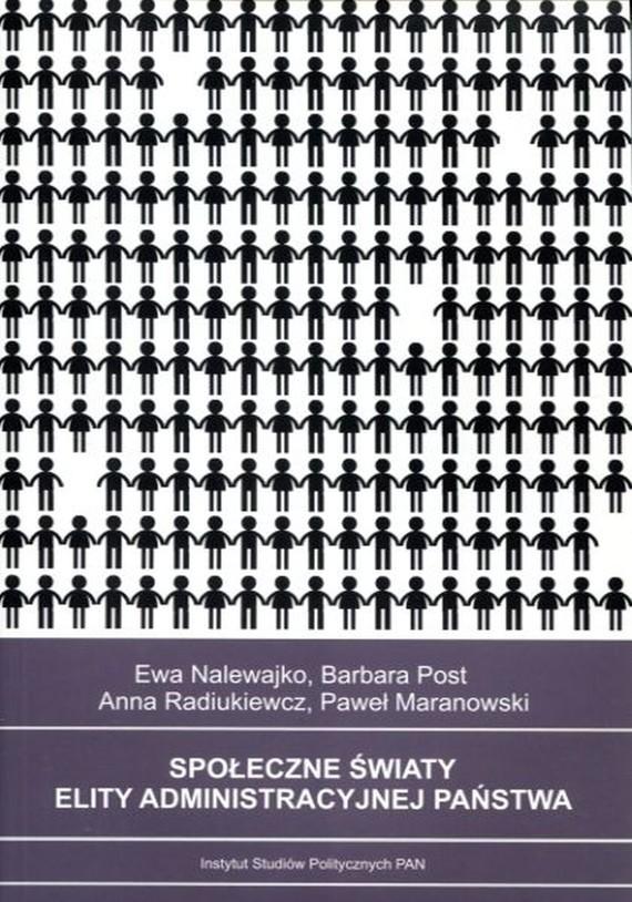 okładka Społeczne światy elity administracyjnej państwa, Ebook | Barbara  Post, Ewa  Nalewajko, Anna  Radiukiewicz, Paweł  Maranowski