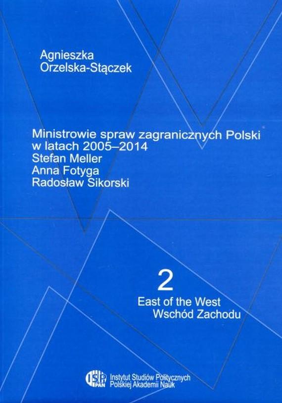 okładka Ministrowie spraw zagranicznych Polski w latach 2005-2014, Ebook | Agnieszka Orzelska