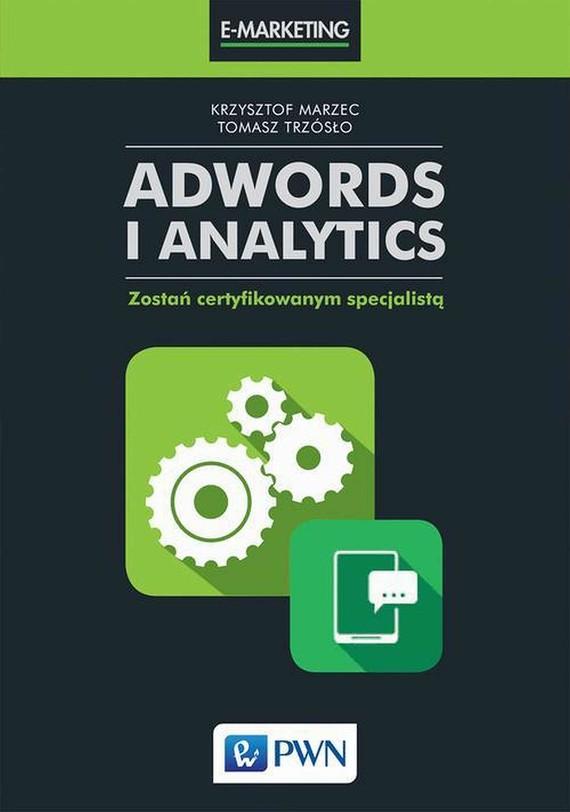 okładka AdWords i Analytics, Ebook   Krzysztof  Marzec, Tomasz  Trzósło