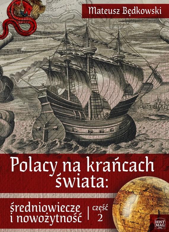 okładka Polacy na krańcach świata: średniowiecze i nowożytność. Część 2, Ebook | Mateusz Będkowski