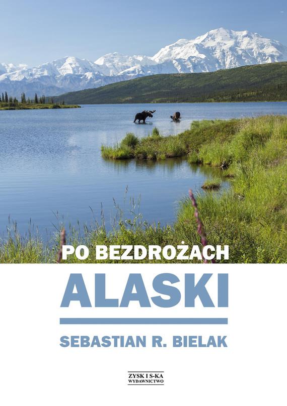 okładka Po bezdrożach Alaski, Ebook | Sebastian Bielak