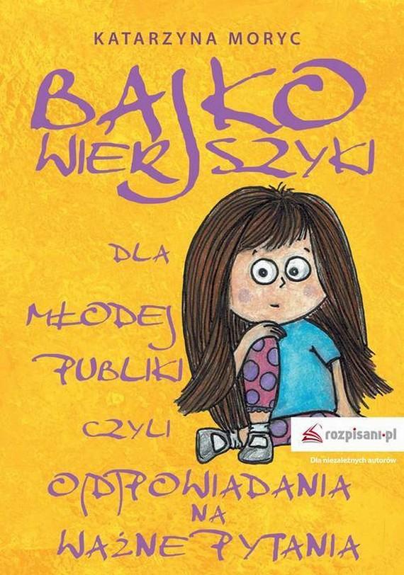 okładka Bajkowierszyki dla Młodej Publiki, czyli o(d)powiadania na ważne pytaniaebook   epub, mobi   Katarzyna  Moryc