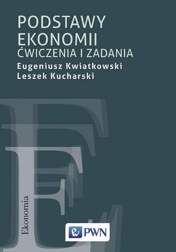 okładka Podstawy ekonomii. Ćwiczenia i zadania, Ebook | Eugeniusz Kwiatkowski, Leszek Kucharski