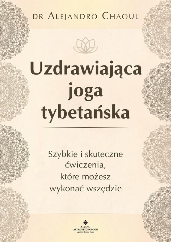 okładka Uzdrawiająca joga tybetańska. Szybkie i skuteczne ćwiczenia, które możesz wykonać wszędzieebook | epub, mobi | Chaoul Alejandro