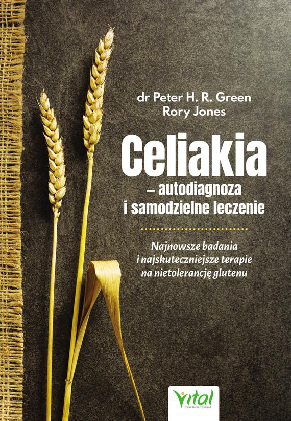 okładka Celiakia – autodiagnoza i samodzielne leczenie. Najnowsze badania i najskuteczniejsze terapie na nietolerancję glutenu - PDFebook | pdf | Peter H.R. Green, Rory Jones