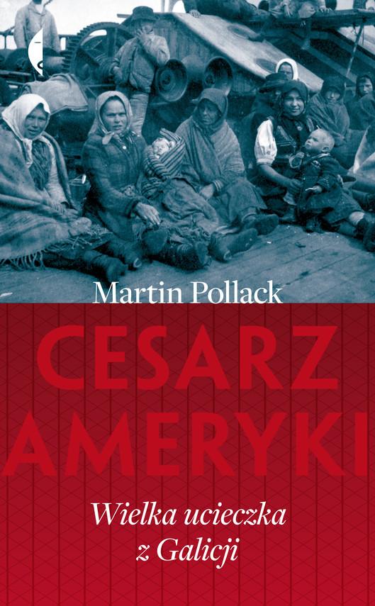 okładka Cesarz Ameryki. Wielka ucieczka z Galicji, Ebook | Martin Pollack