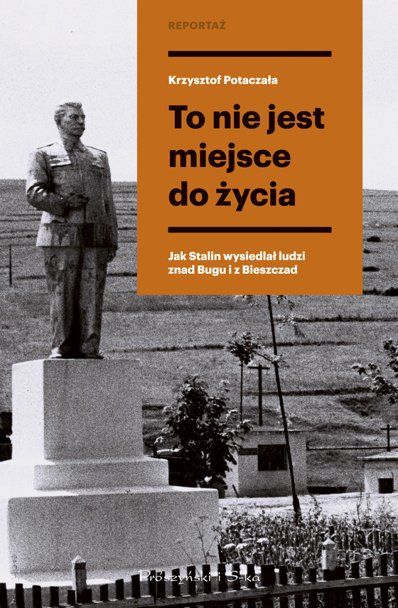 okładka To nie jest miejsce do życia. Stalinowskie wysiedlenia znad Bugu i z Bieszczad, Ebook | Krzysztof Potaczała