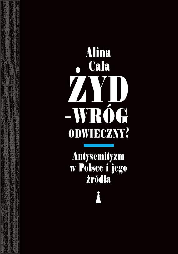 okładka Żyd – wróg odwieczny? Antysemityzm w Polsce i jego źródła, Ebook   Cała Alina