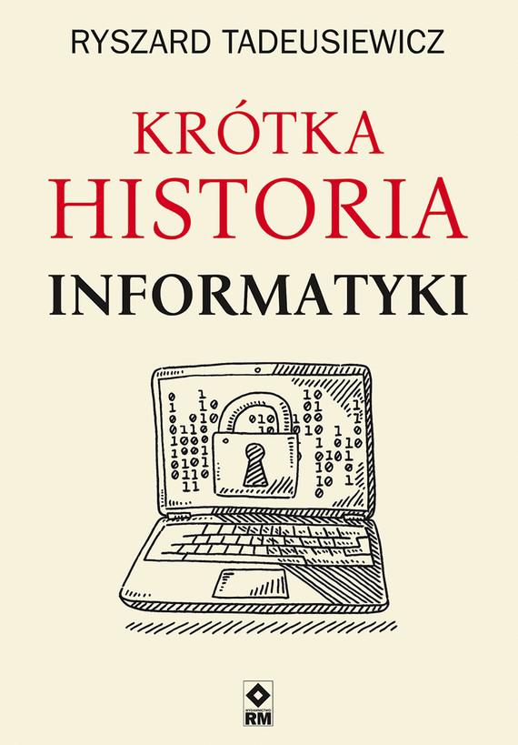 okładka Krótka historia informatykiebook | epub, mobi | Ryszard  Tadeusiewicz