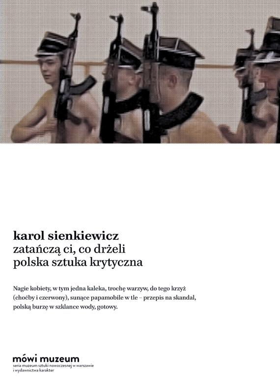 okładka Zatańczą ci, co drżeli. Polska sztuka krytyczna, Ebook | Karol Sienkiewicz