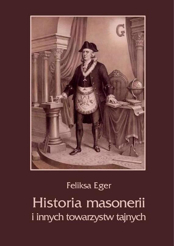 okładka Historia masonerii i innych towarzystw tajnych, Ebook | Feliksa  Eger