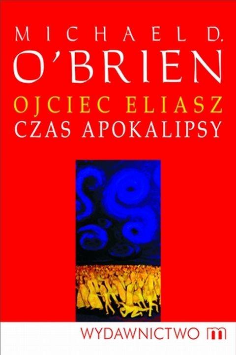 okładka Ojciec Eliasz. Czas apokalipsyebook | epub, mobi | Michael D. O'Brien