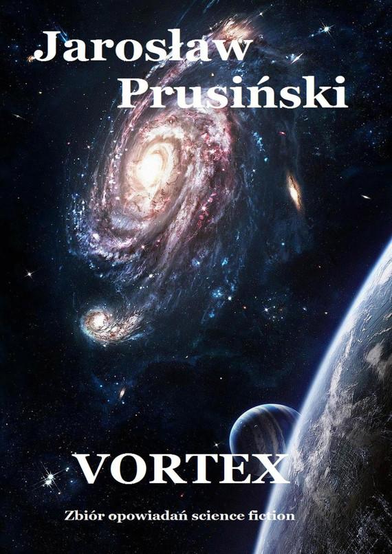 okładka Vortex. Zbiór opowiadań science-fictionebook | epub, mobi | Jarosław Prusiński