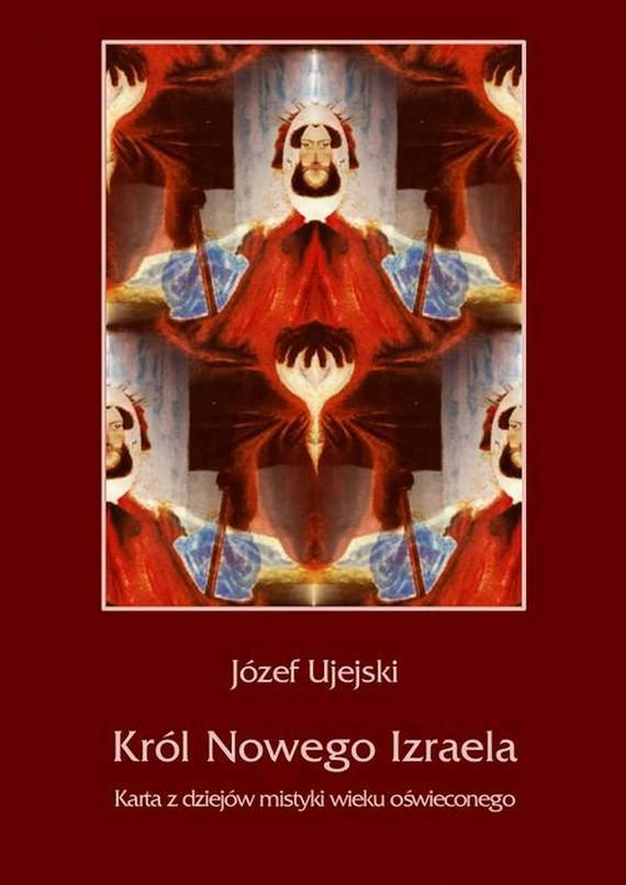 okładka Król Nowego Izraela. Karta z dziejów mistyki wieku oświeconego, Ebook   Józef  Ujejski
