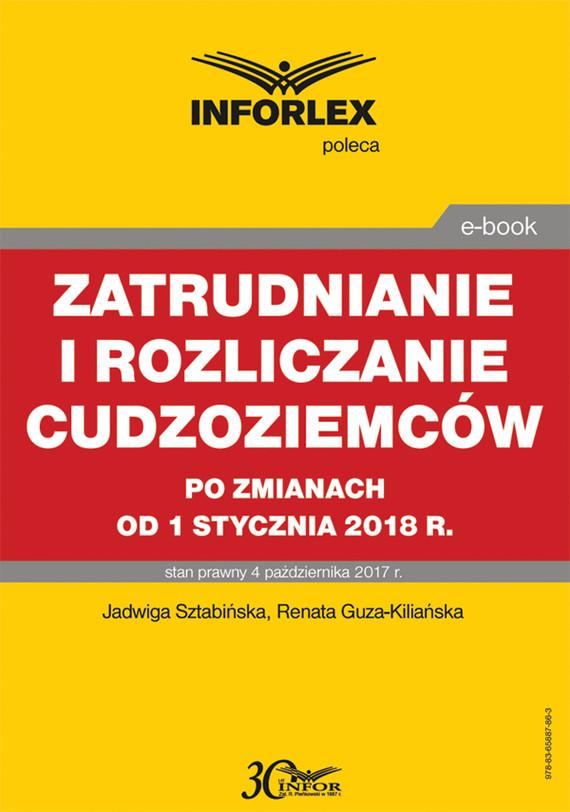 okładka Zatrudnianie i rozliczanie cudzoziemców po zmianach od 1 stycznia 2018 r., Ebook | Jadwiga Sztabińska, Renata Guza-Kiliańska