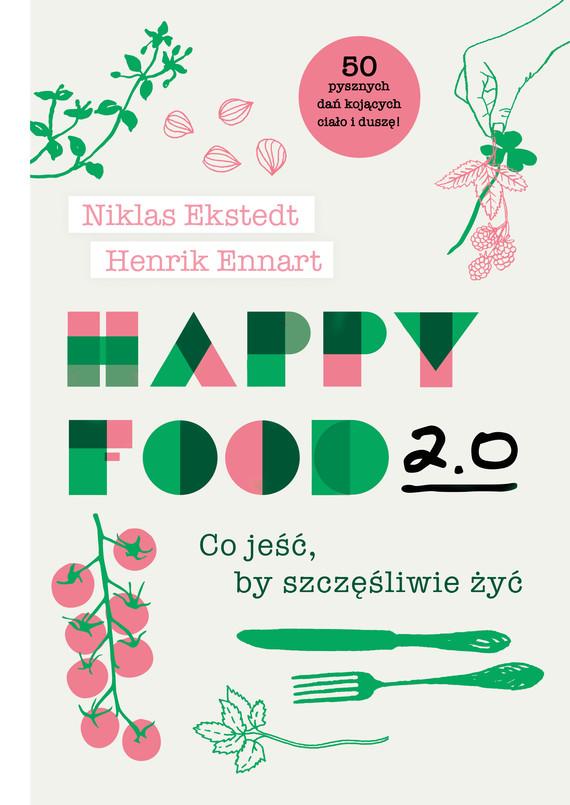 okładka Happy Food 2.0. Co jeść, by szczęśliwie żyćebook   epub, mobi   Niklas Ekstedt, Henrik Ennart