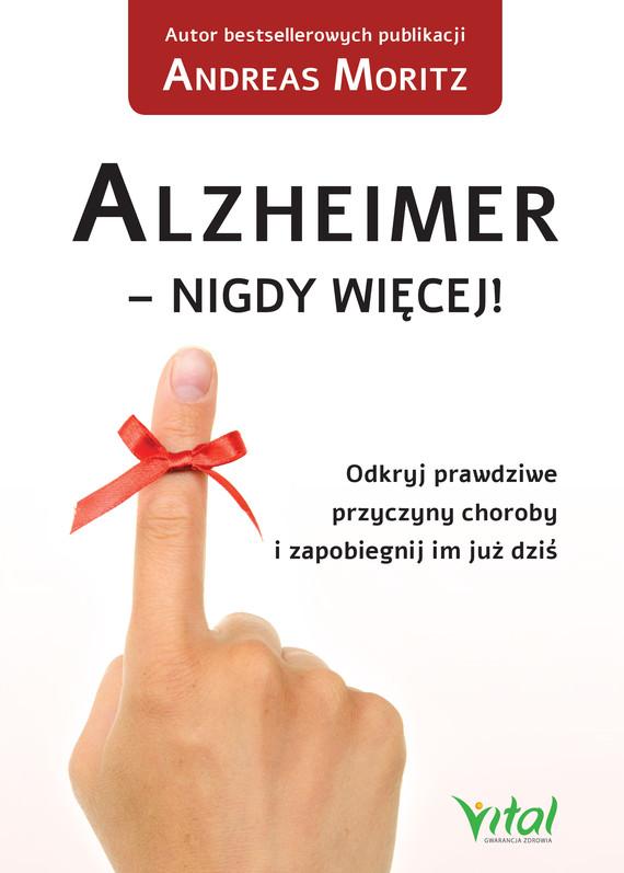 okładka Alzheimer - nigdy więcej! Odkryj prawdziwe przyczyny choroby i zapobiegnij im już dziś - PDF, Ebook | Andreas Moritz