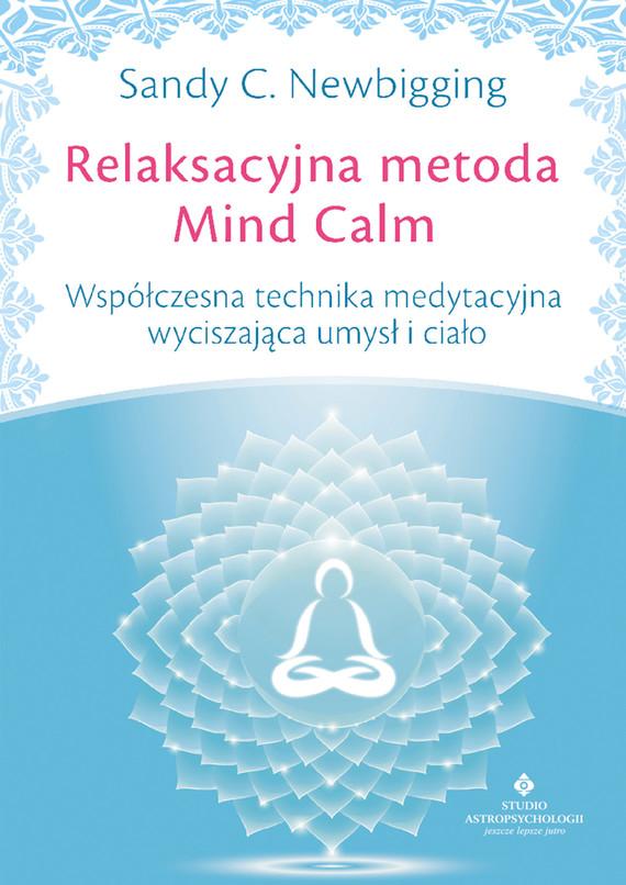 okładka Relaksacyjna metoda Mind Calm. Współczesna technika medytacyjna wyciszająca umysł i ciało, Ebook | Sandy C. Newbigging