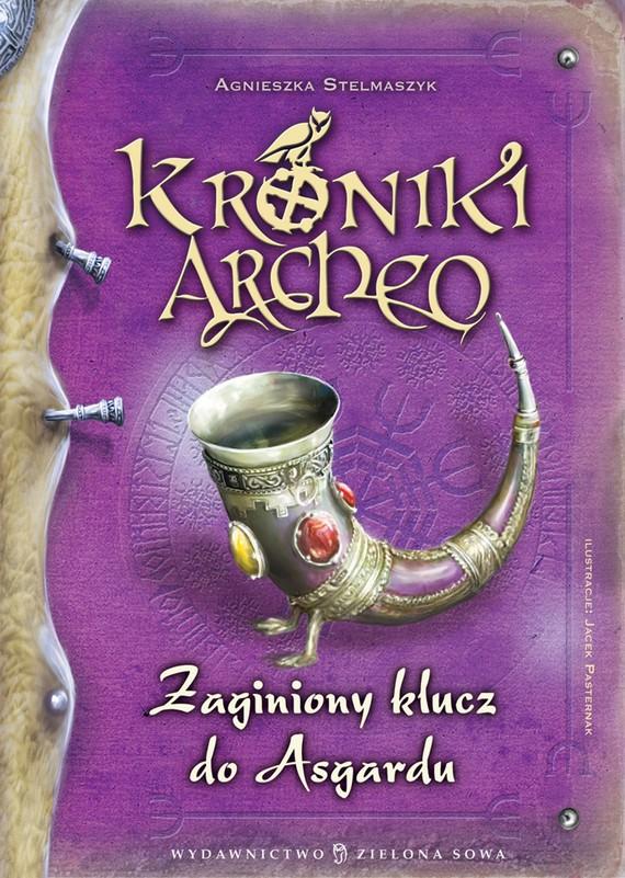 okładka Kroniki Archeo. Zaginiony klucz do Asgardu. Tom 6ebook | epub, mobi | Agnieszka Stelmaszyk