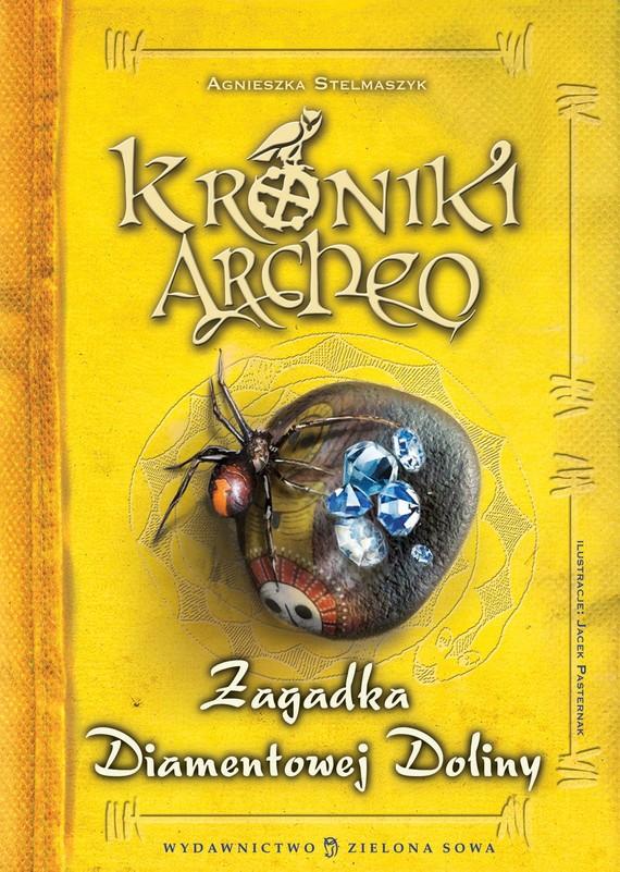 okładka Kroniki Archeo. Zagadka Diamentowej Doliny. Tom 5, Ebook | Agnieszka Stelmaszyk