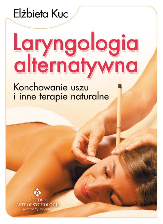 okładka Laryngologia alternatywna. Konchowanie uszu i inne terapie naturalne, Ebook | Kuc Elżbieta