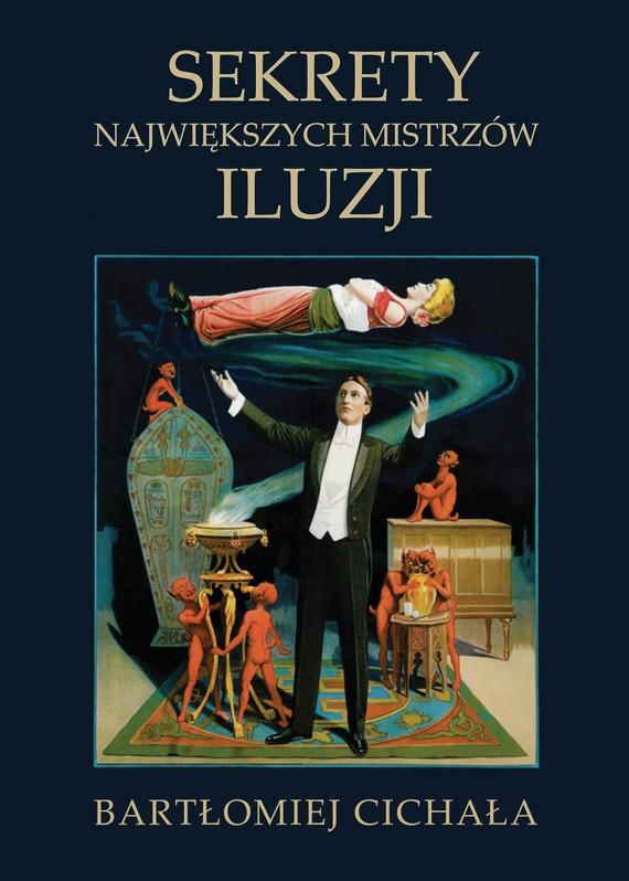okładka Sekrety największych mistrzów iluzjiebook | epub, pdf | Bartłomiej Cichała