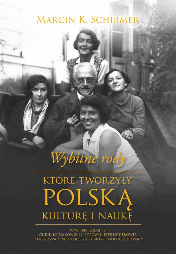 okładka Wybitne rody, które tworzyły polska kulturę i naukę, Ebook | Marcin K. Schirmer
